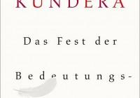 Milan Kundera: Das Fest der Bedeutungslosigkeit – Roman