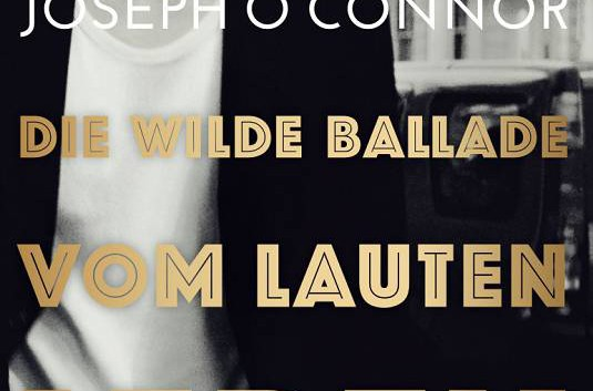 Joseph O'Connor: Die wilde Ballade vom lauten Leben