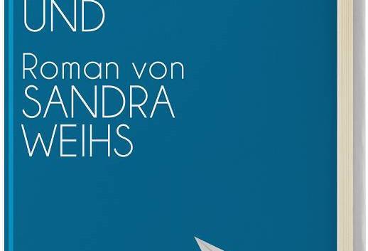 Sandra Weihs: Das grenzenlose Und – Roman