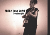 Maike Rosa Vogel: Trotzdem gut – Album Review