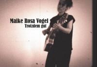 Maike Rosa Vogel: Trotzdem gut – Album Review
