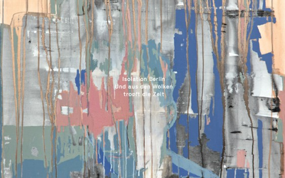 Isolation Berlin: Und aus den Wolken tropft die Zeit – Album Review