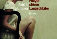 Sabine Hunziker: Flieger stören Langschläfer – Roman