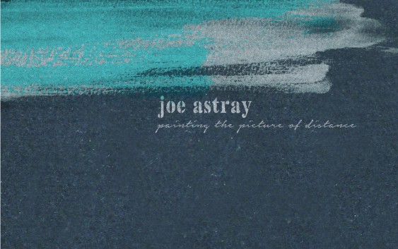Joe Astray: Painting The Picture Of Distance – EP Review