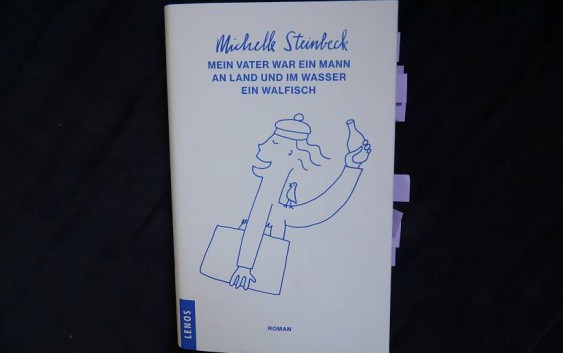 Michelle Steinbeck: Mein Vater war ein Mann an Land und im Wasser ein Walfisch – Roman