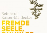 Reinhard Kaiser-Mühlecker: Fremde Seele, dunkler Wald – Roman