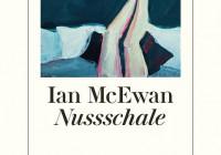 Ian McEwan: Nussschale – Roman