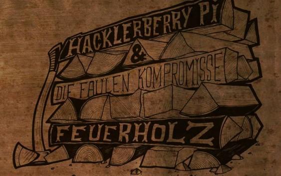 Hacklerberry Pi & Die Faulen Kompromisse: Feuerholz – Album Review
