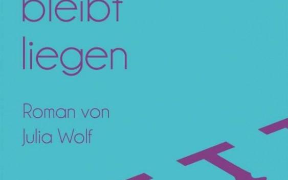 Julia Wolf: Walter Nowak bleibt liegen – Roman