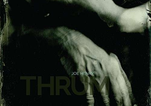 Joe Henry: Thrum – Album Review