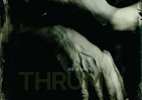 Joe Henry: Thrum – Album Review