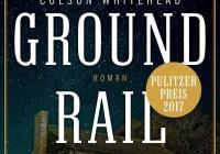 Colson Whitehead: Underground Railroad – Roman