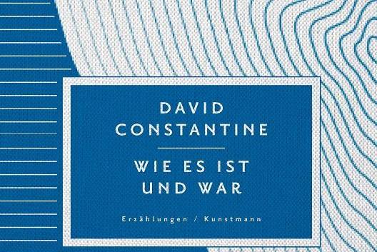 David Constantine: Wie es ist und war – Erzählungen