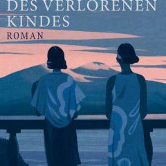 Elena Ferrante: Die Geschichte des verlorenen Kindes – Roman