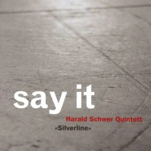 Harald Schwer Quintett Silverline Say It Albumcover