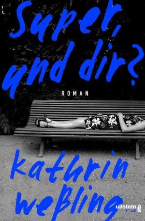 Kathrin Weßling Super und dir? Cover Ullstein Verlag