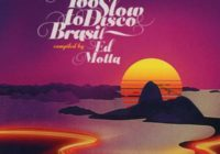 Too Slow To Disco Brasil – Compiled By Ed Motta – Album Review