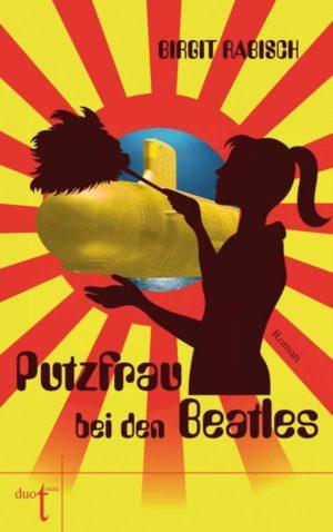 Birgit Rabisch Putzfrau bei den Beatles Cover Duotincta Verlag
