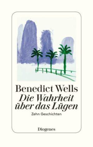 Benedict Wells Die Wahrheit über das Lügen Cover  Diogenes Verlag