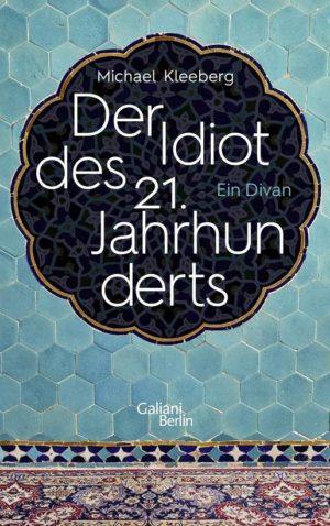 Michael Kleeberg Der Idiot des 21. Jahrhunderts Ein Divan Cover Galiani Verlag