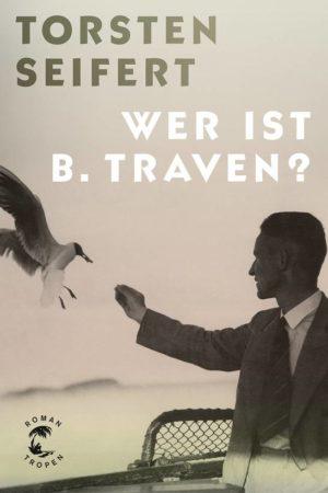 Torsten Seifert Wer ist B. Traven Cover Tropen Verlag