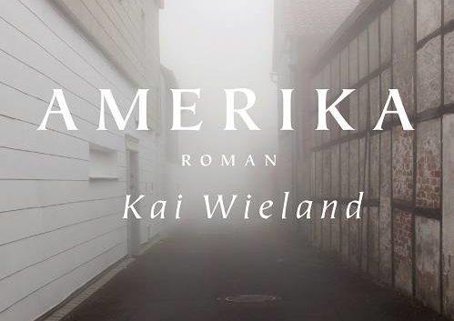Kai Wieland: Amerika – Roman