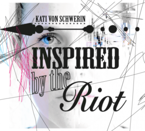 Kati von Schwerin Inspired By The Riot Cover