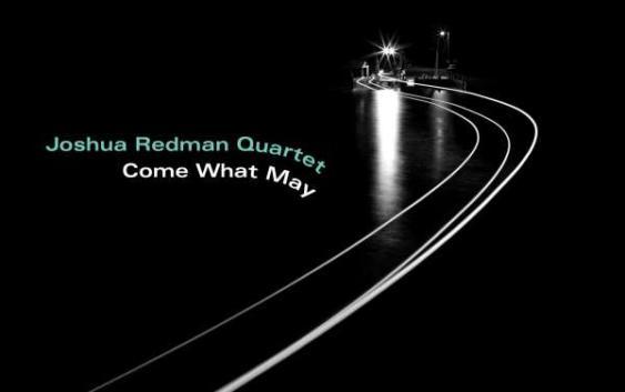 Joshua Redman Quartet: Come What May