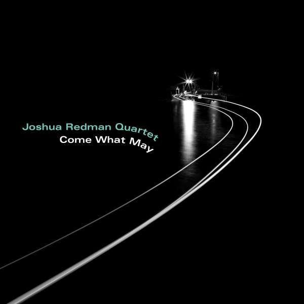 Joshua Redman Come What May Cover Nonesuch Records