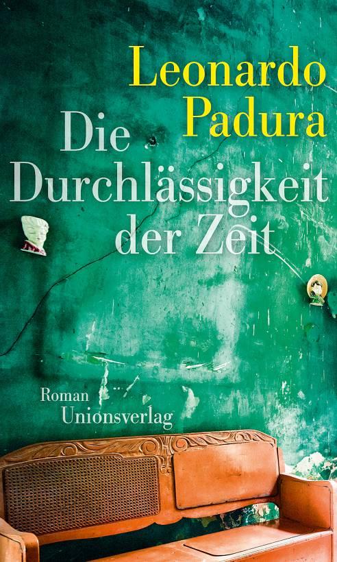 Leonardo Padura Die Durchlässigkeit der Zeit Cover Unionsverlag