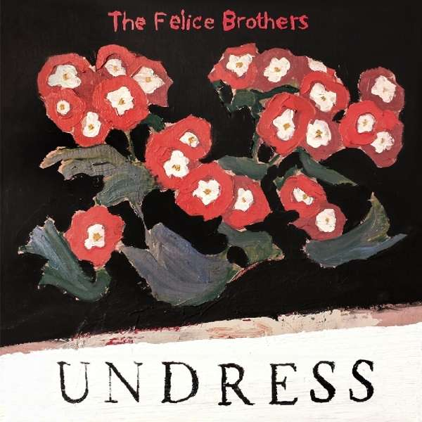 The Felice Brothers Undress Cover Yep Roc