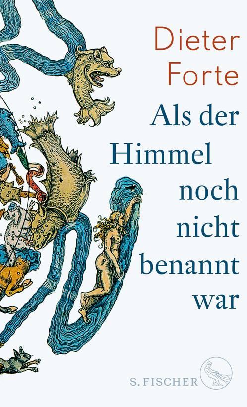 Dieter Forte Als der Himmel noch nicht benannt war Cover S.Fischer Verlag