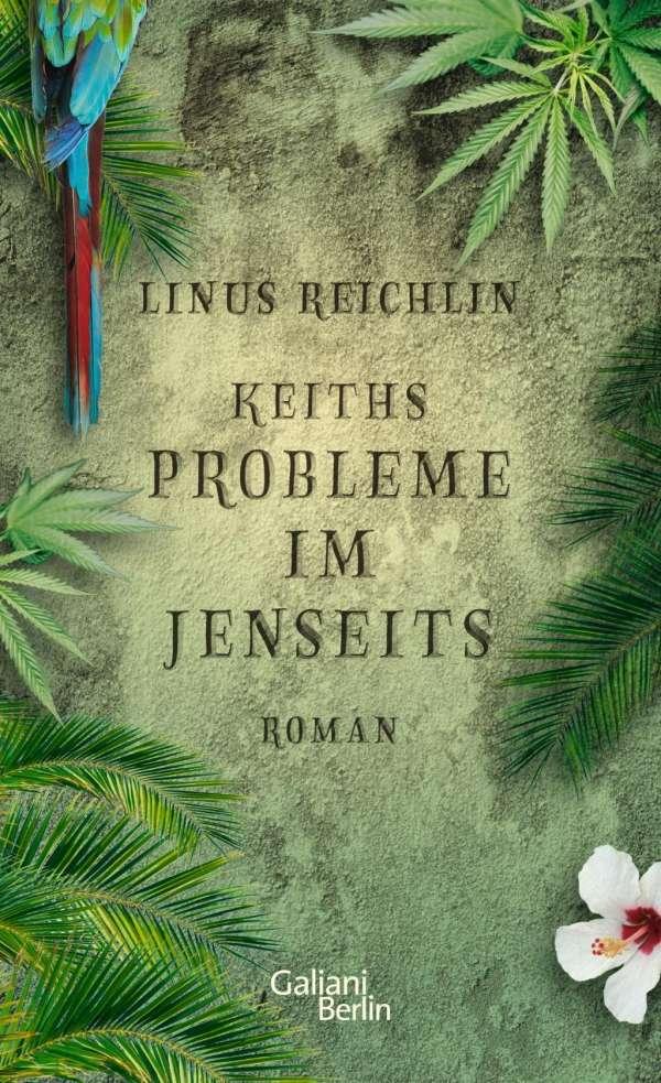 Linus Reichlin Keiths Probleme im Jenseits Cover Galiani Verlag