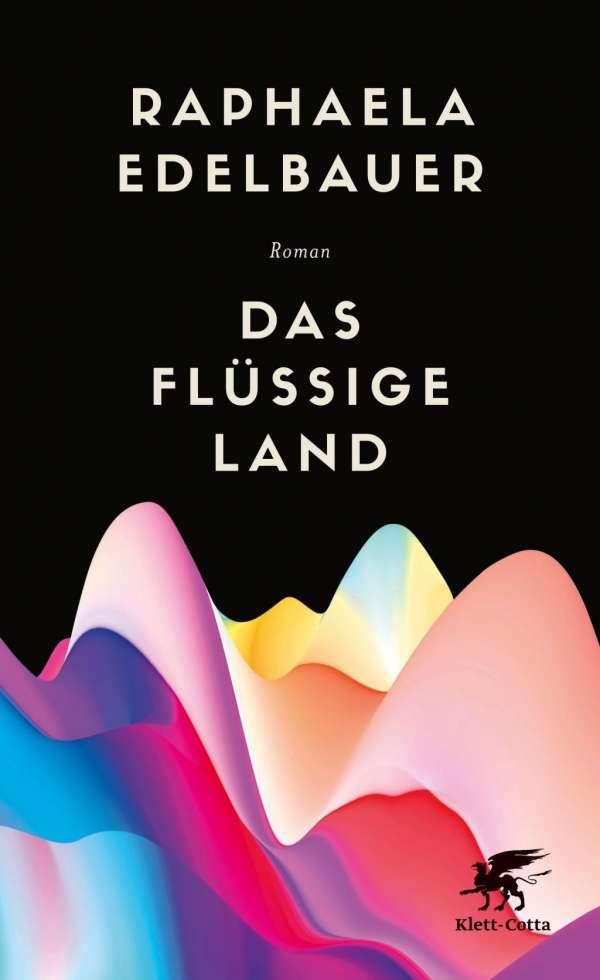 Raphaela Edelbauer Das Flüssige Land Cover Klett Cotta
