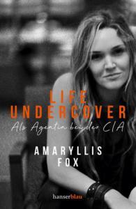 Amaryllis Fox Life Undercover Als Agentin bei der CIA Cover hanserblau