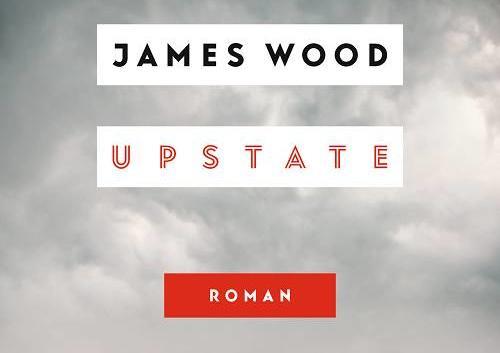 James Wood: Upstate – Roman