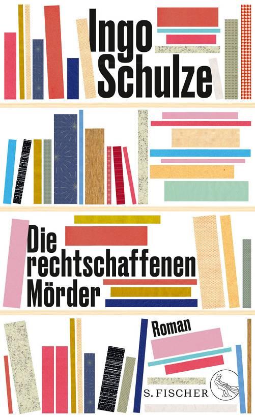 Ingo Schulze Die rechtschaffenen Mörder Cover S.Fischer Verlag