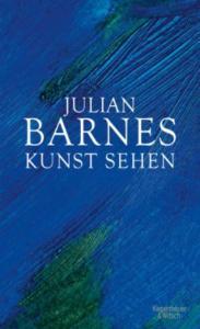 Julian Barnes Kunst sehen Cover Kiepenheuer & Witsch