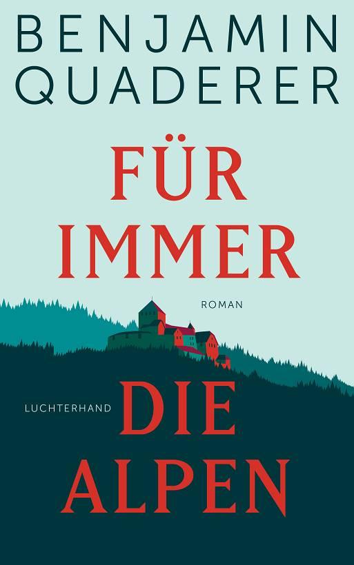 Benjamin Quaderer Für immer die Alpen Cover Luchterhand Verlag