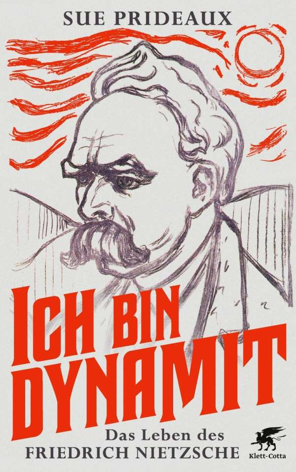 Sue Prideaux Ich bin Dynamit Das Leben des Friedrich Nietzsche Cover Klett-Cotta