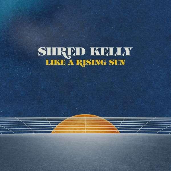 Shred Kelly Like A Rising Sun Cover DevilDuck Records