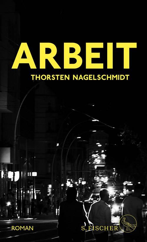Thorsten Nagelschmidt Arbeit Cover S.Fischer Verlag
