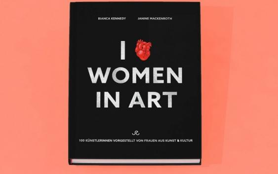 I Love Women in Art – von Bianca Kennedy & Janine Mackenroth