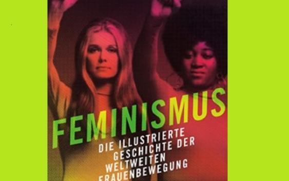 Feminismus – Die illustrierte Geschichte der weltweiten Frauenbewegung