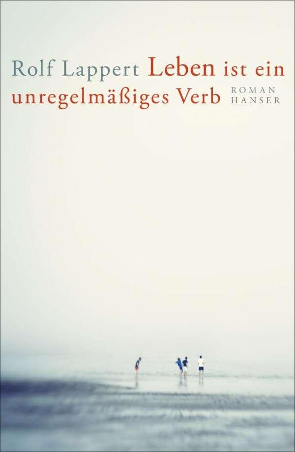 Rolf Lappert Leben ist ein unregelmäßiges Verb Cover Hanser Verlag