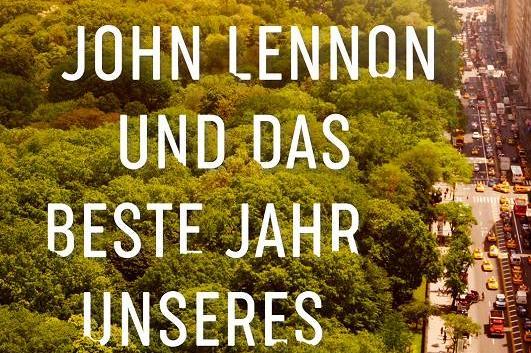 Tom Barbash: Mein Vater, John Lennon und das beste Jahr unseres Lebens