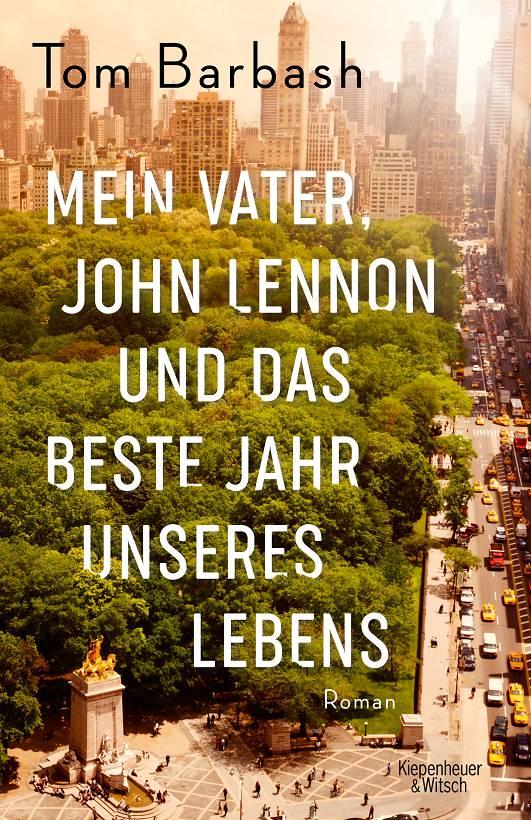 Tom Barbash Mein Vater, John Lennon und das beste Jahr unseres Lebens Cover Verlag Kiepenheuer & Witsch