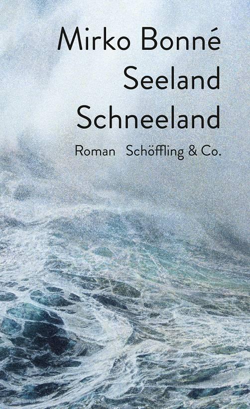 Mirko Bonné Seeland Schneeland Cover Schöffling & Co.