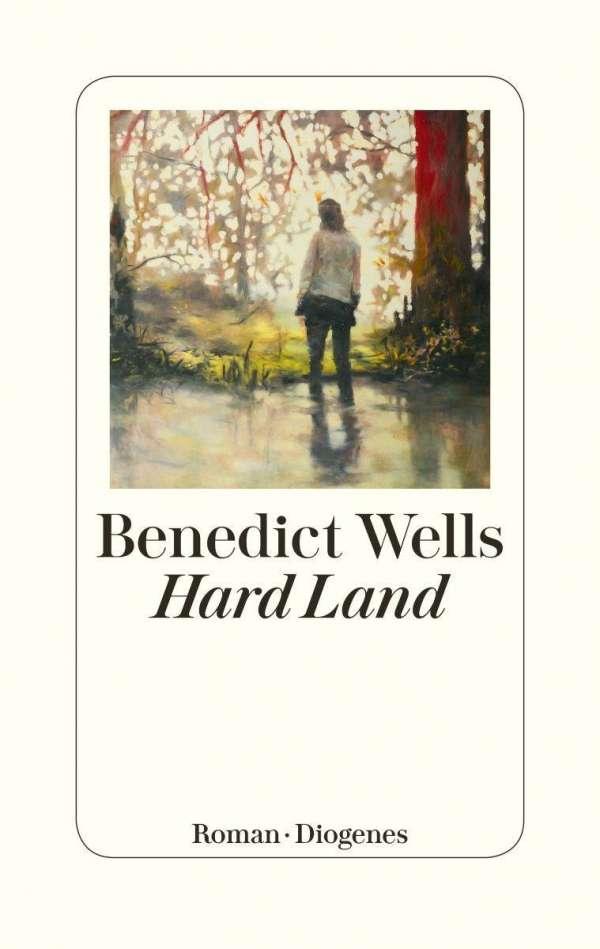 Benedict Wells Hard Land Buchcover Diogenes Verlag