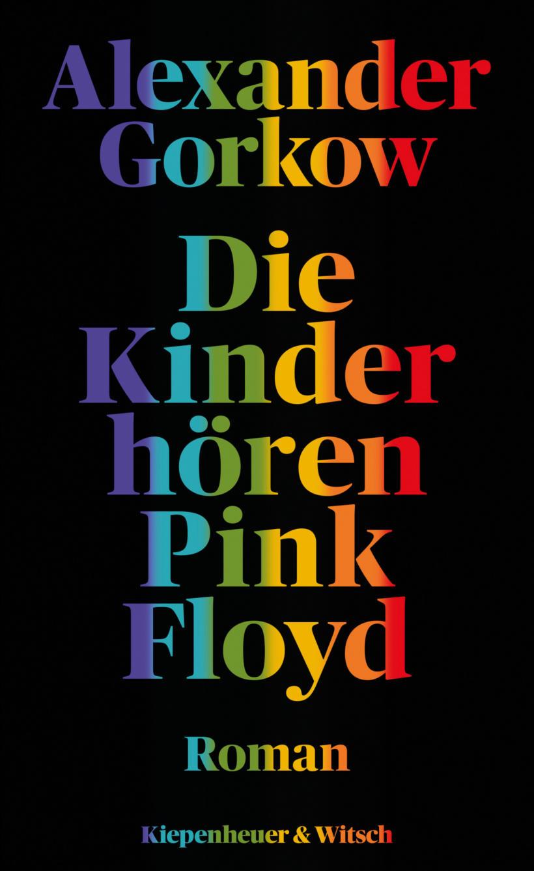 Alexander Gorkow Die Kinder hören Pink Floyd Cover Verlag Kiepenheuer & Witsch